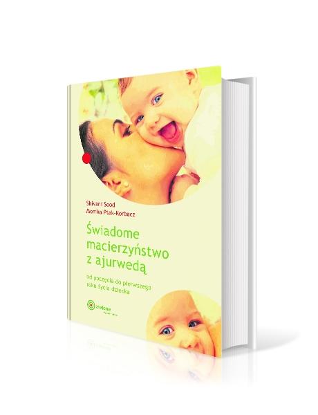 Świadome macierzyństwo z ajurwedą (Sood Shivani, Ptak-Korbacz Monika)