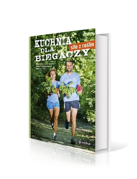"""""""Kuchnia dla biegaczy. Siła z roślin"""" Robert Zakrzewski, Damian Parol, Violetta Domaradzka"""