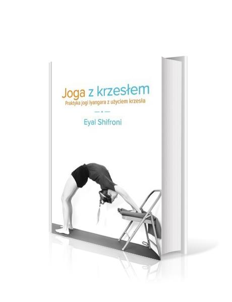 """""""Yoga z krzesłem. Praktyka jogi Iyengara z użyciem krzesła"""" Eyal Shifroni"""