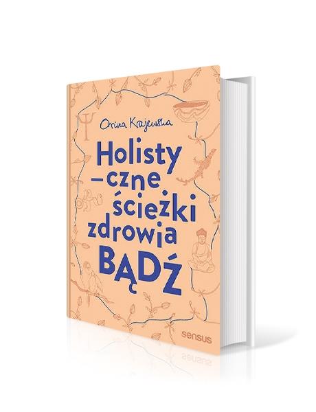 """""""Bądź. Holistyczne ścieżki zdrowia"""" Orina Krajewska"""